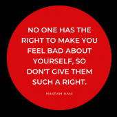 No one has the right to make you feel bad about yourself, so don't give them such a right.